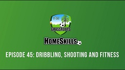 FAI Homeskills – Episode 45: Dribbling, Shooting and Fitness